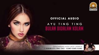 Video Ayu Ting Ting - Bulan Dalam Kolam (Official Audio) download MP3, 3GP, MP4, WEBM, AVI, FLV September 2017