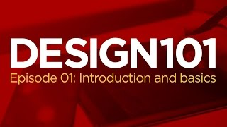design 101 episode 01 introduction and basics