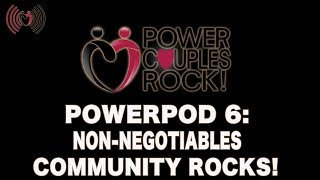 Power Couples Rock Podcast:  Community Rocks! - Non-Negotiables:  PowerPod #6