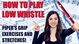 HOW TO PLAY LOW WHISTLE   Exercises, Stretches and Piper's Grip