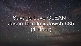 Savage love by jason derulo x jawsh 685 made into a clean 1 hour remix with lyrics. i do not own any of the songs that post on this channel. everything goes to creator/creators. , comment ...