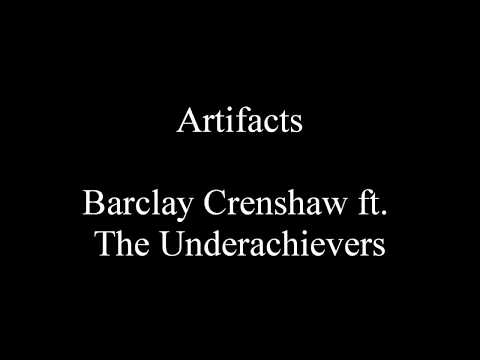 Artifacts - Barclay Crenshaw ft. The Underachievers