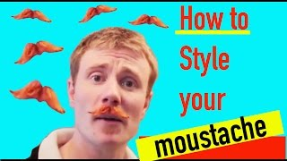 HOW TO *STYLE* YOUR MOUSTACHE: THE BASICS
