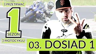 03 DOSIAD 1 - Jak prowadzić motocykl | Nauka Jazdy | Jak przetrwać pierwszy sezon | kat. A