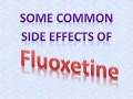 Some common side effects of Fluoxetine