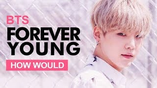 "How Would BTS Sing BLACKPINK "" FOREVER YOUNG "" (Male Version) Line Distribution"