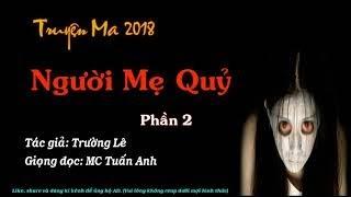 Truyện ma mơi nhất 2018 Người mẹ quỷ P2 Tác giả Trường Lê MC Tuấn Anh