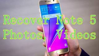 How to Recover Deleted Photos Videos from Samsung Note 5?