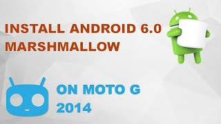 Install CyanogenMod 13 - 6.0 Marshmallow ROM on Moto G 2014 (2nd Gen)