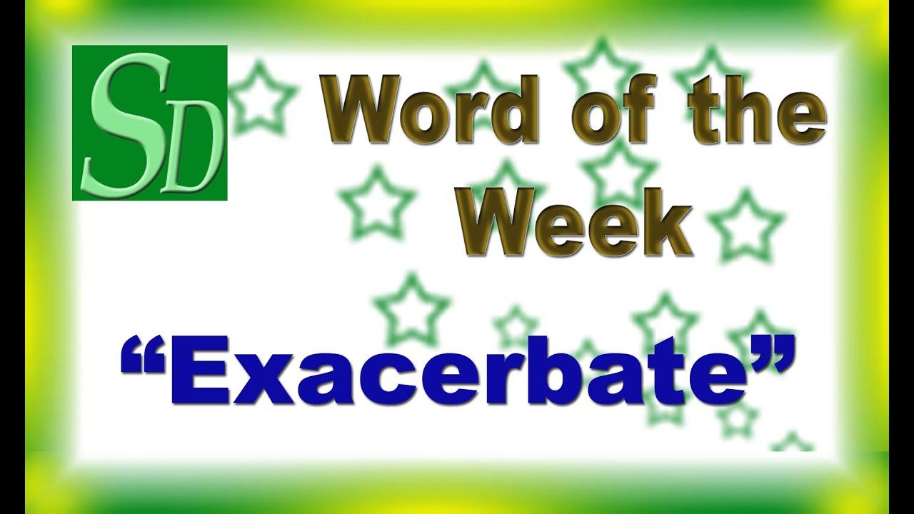 Exacerbate Meaning Pronunciation Synonym Antonym