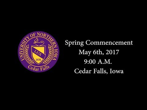UNI Spring Commencement May 6th, 2017 - 9:00 A.M.