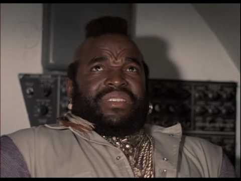 The Ateam  MR T Quotes