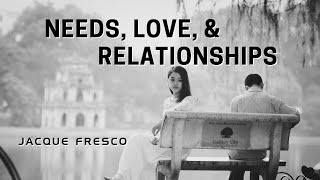 Jacque Fresco - Needs, Love, & Relationships (Scrolling Transcript)