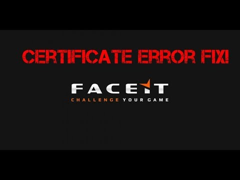 FACEIT AC - How to fix certificate error (updated 05/2019 link in  description)