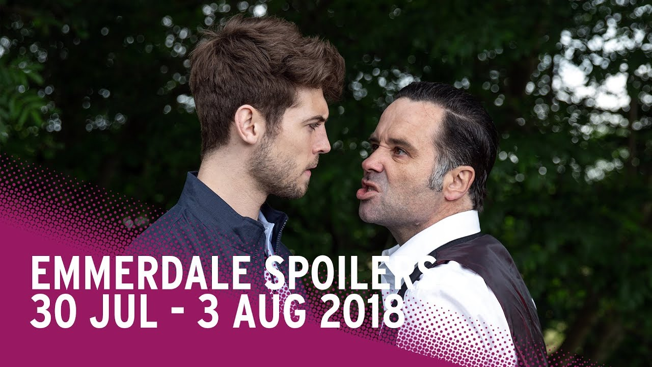Emmerdale Spoilers: 30 July - 3 August 2018