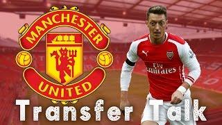 Ozil to manchester united | transfer talk