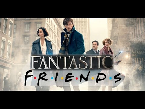 "Fantastic Friends: A ""Fantastic Beasts and Where to find them"" and ""Friends"" Mashup."