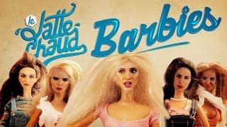 LE LATTE CHAUD - La révolution des Barbies