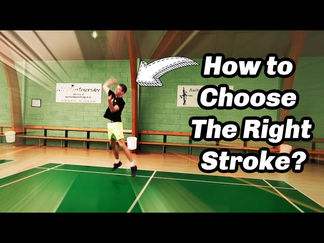 Badminton tips on - How to Choose The Right Stroke
