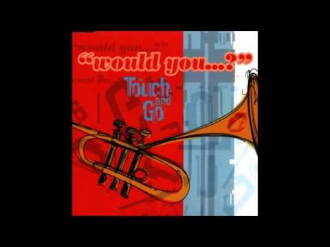 Touch And Go  Would You? Radio Edit