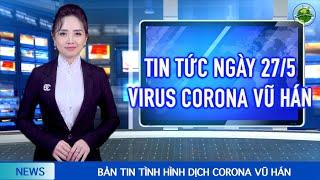 """Tin Tức Tổng Hợp mới nhất (27/5): VN tăng lên 327 ca nhiễm.Cả Thế giới """"quan tâm"""" về Hồng Kông và TQ"""