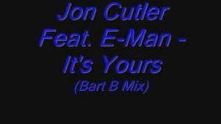 Jon Cutler Ft. E-Man - Its Yours (Bart B Mix)