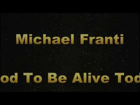 Michael Franti: Good To Be Alive Today Lyrics