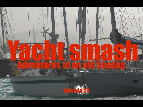 Yacht Smash.  Adventures of an old Seadog  epi53