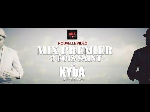Mix Premier  - Trois Fois Saint (Official Video)