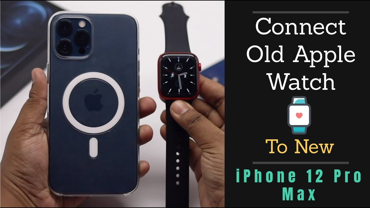 Connect Old Apple Watch to new iPhone 12 Pro Max 2021 ...