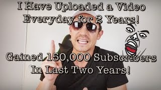 Uploaded YouTube Video Everyday for 2 Years! Does it Help Your Channel???