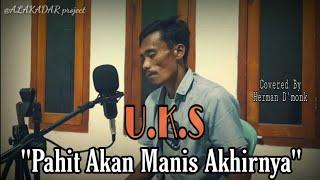 U.K.S - Pahit Akan Manis Akhirnya ( cover by herman d'monk )