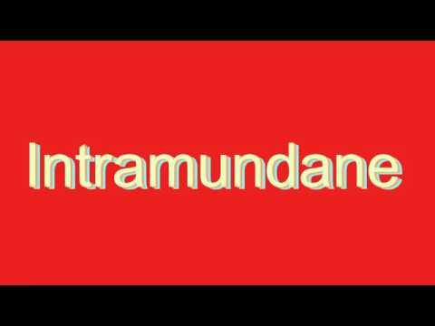 How to Pronounce Intramundane