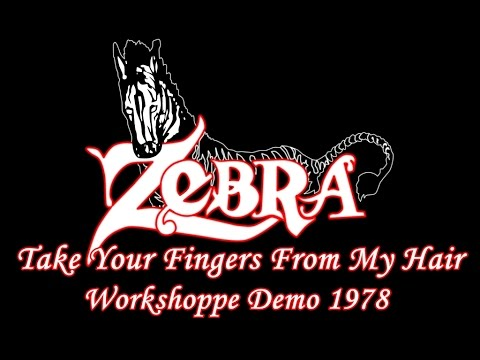 Zebra - Take Your Fingers From My Hair - Workshoppe Demo 1978
