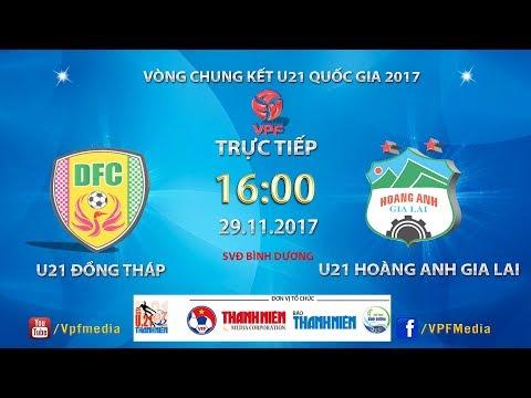 Trực Tiếp | U21 Đồng Tháp vs U21 Hoàng Anh Gia Lai | VCK U21 Quốc Gia Báo Thanh Niên 2017