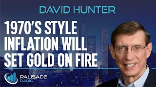 David Hunter: 1970s Style Inflation Will Set Gold on Fire