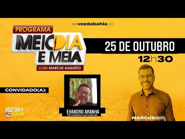 Programa Meio Dia e Meia ao vivo com Evandro Aranha pré-candidato a deputado Santo Antônio de Jesus