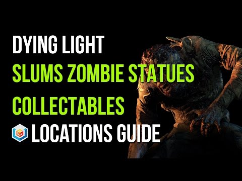 Dying Light All Zombie Statues Locations (Slums Area - 47/47 Zombie Statues Collectibles)