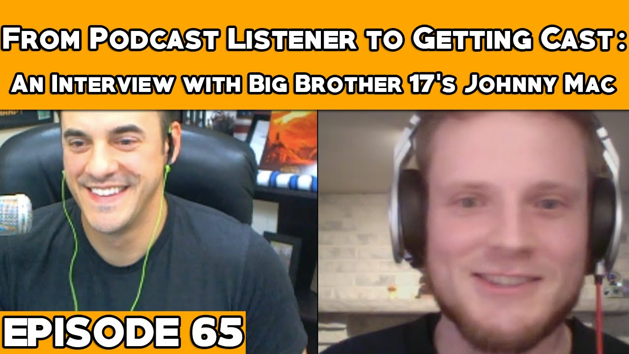 From Podcast Listener to Getting Cast: Interview w/ Big Brother 17's Johnny  Mac - Episode 65