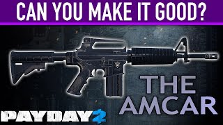 Can you make the AMCAR good? [PAYDAY 2]