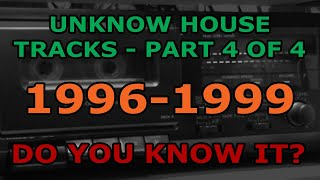 Unknown House Tracks: Do You Know It? (Part 4 of 4)