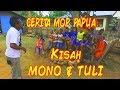 Mop Papua Terbaru : Kisah Mono Dan Tuli video