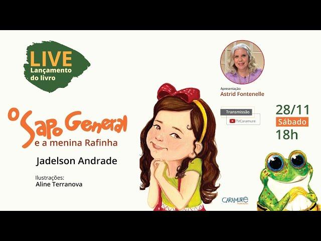 Lançamento: O Sapo General e a menina Rafinha, de Jadelson Andrade. Apresentação: Astrid Fontenelle