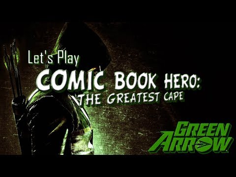 Ep 1 - [Comic Book Hero: The Greatest Cape] - Let's Play as Green Arrow