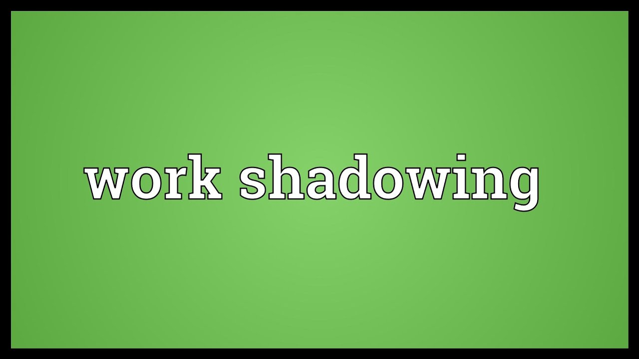 work shadowing meaning work shadowing meaning