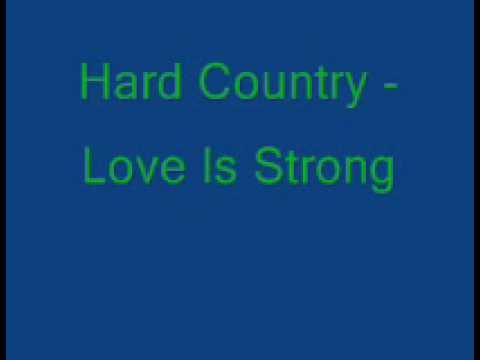 Hard Country - Love is Strong