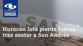 Huracán Iota pierde fuerza tras azotar a San Andrés, pero viene otra amenaza: Ideam