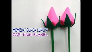 membuat Bunga kuncup dari kain Flanel