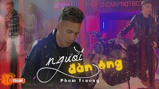 NGƯỜI ĐÀN ÔNG - PHẠM TRƯỞNG | OFFICIAL MV | NGƯỜI ĐÀN ÔNG OST