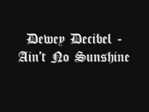 Ain't No Sunshine - Dewey Decibel